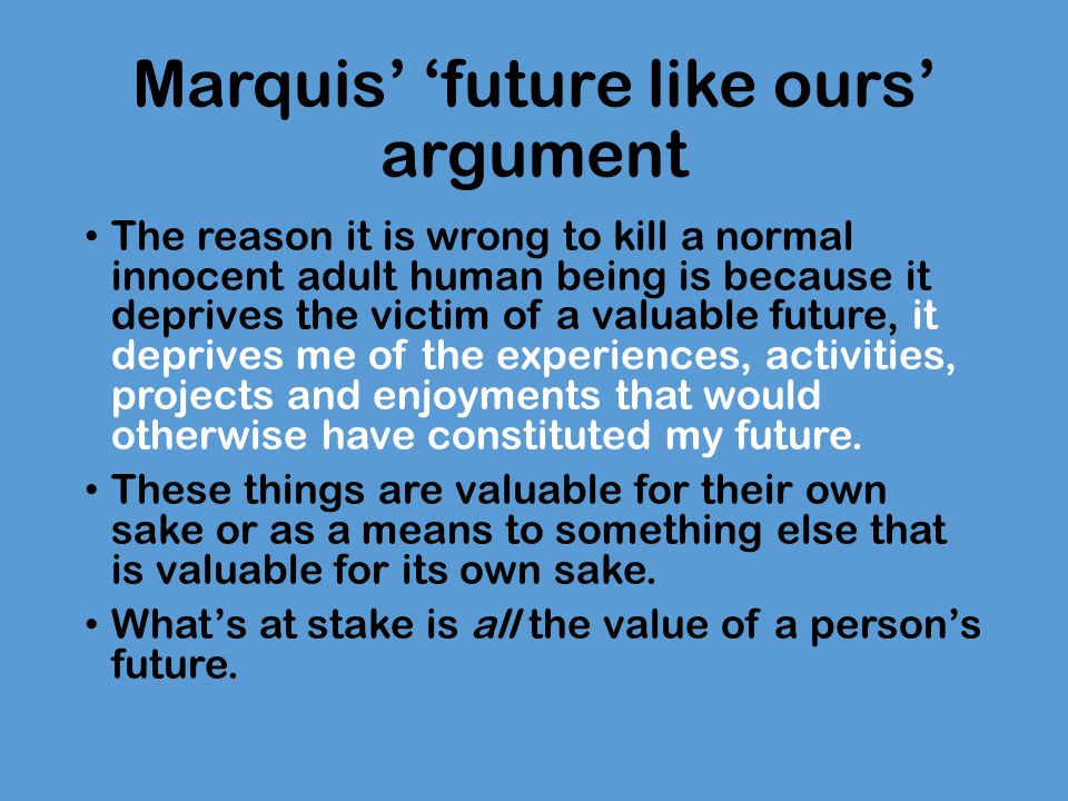 don marquis an argument that abortion is wrong essay Main point: (against abortion) it is wrong to deprive someone of a future like ours so you can't abort fetuses.