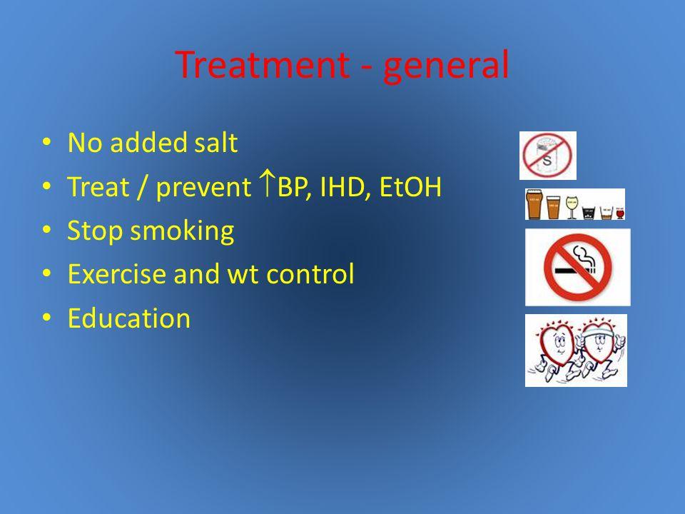Treatment - general No added salt Treat / prevent BP, IHD, EtOH