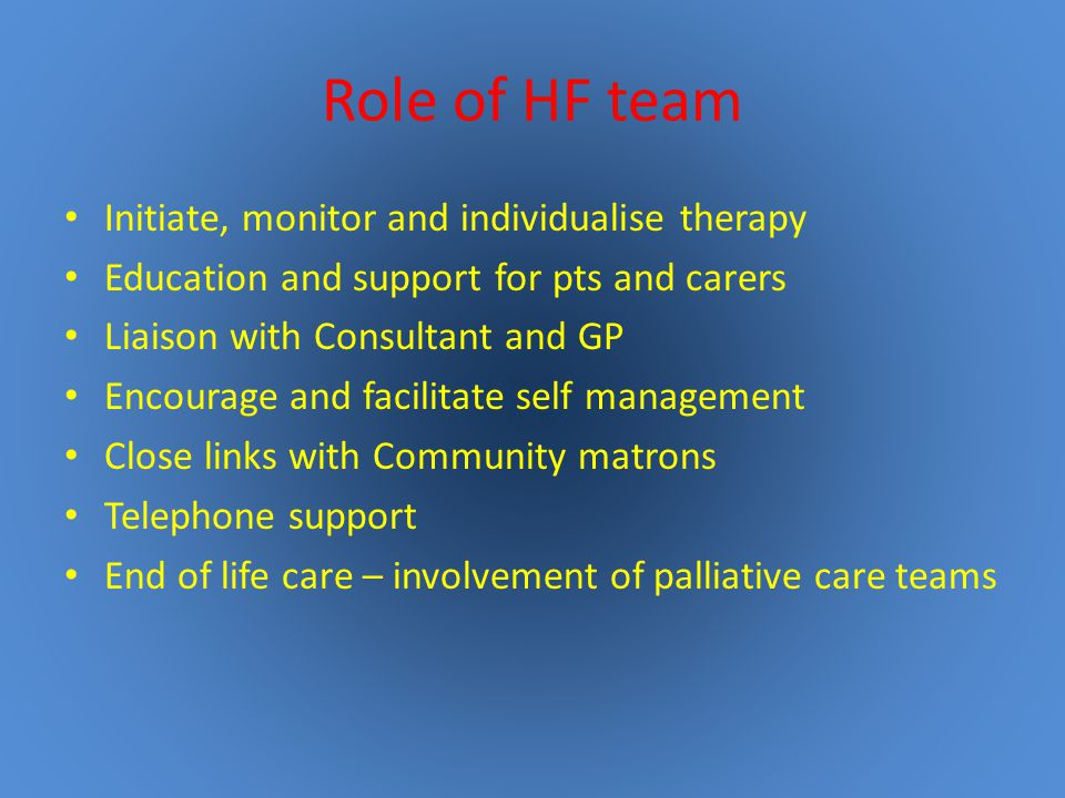 Role of HF team Initiate, monitor and individualise therapy