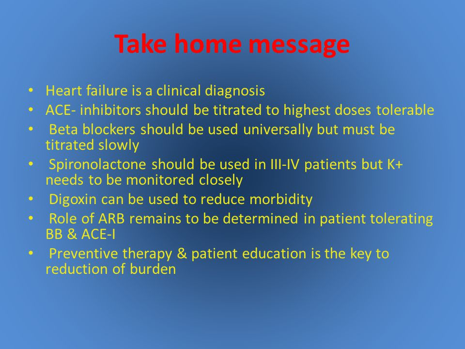 Take home message Heart failure is a clinical diagnosis