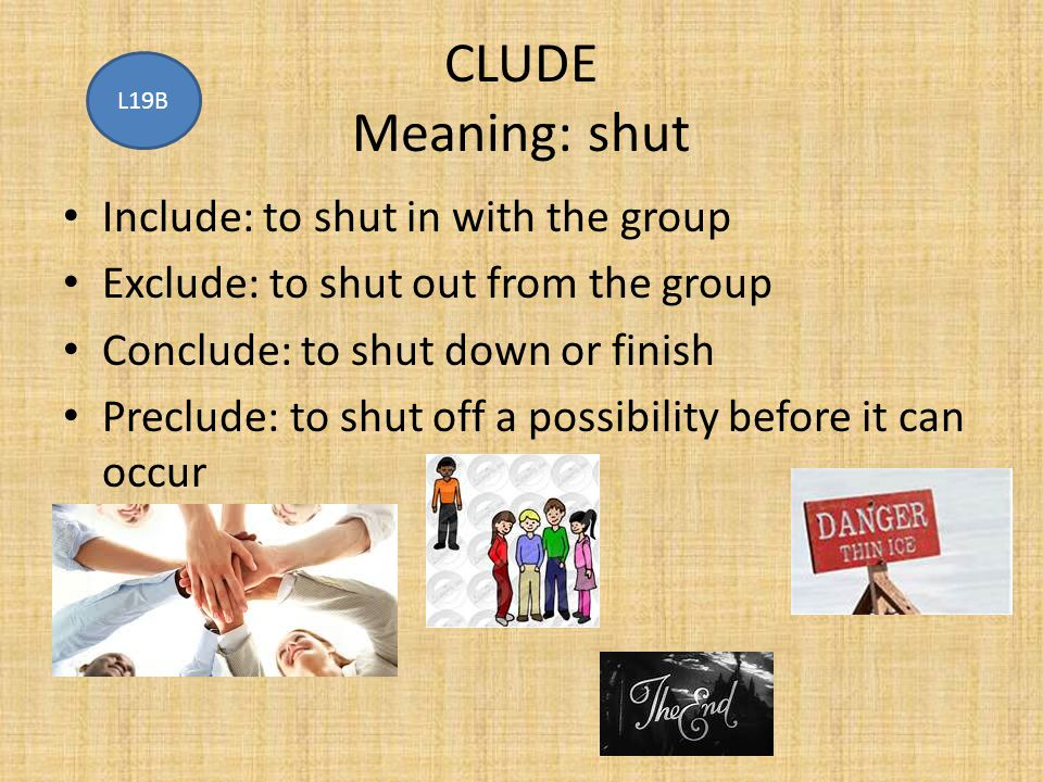 CLUDE Meaning: shut Include: to shut in with the group