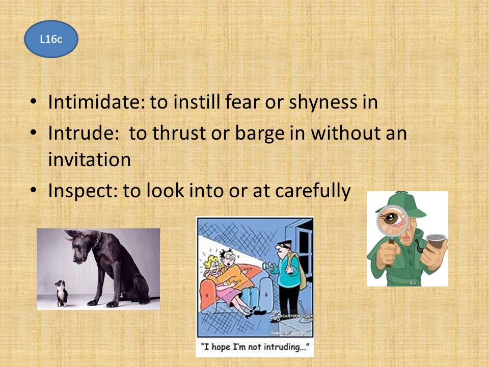 Intimidate: to instill fear or shyness in