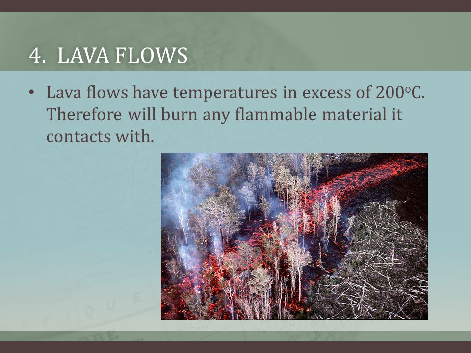 4. Lava flows Lava flows have temperatures in excess of 200oC.
