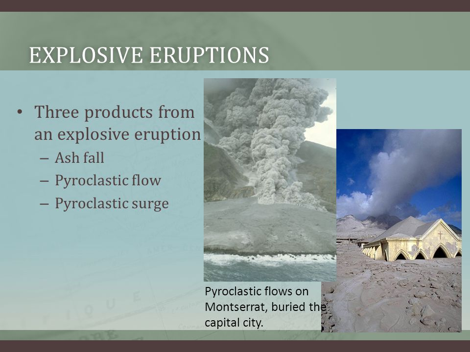 Explosive Eruptions Three products from an explosive eruption Ash fall