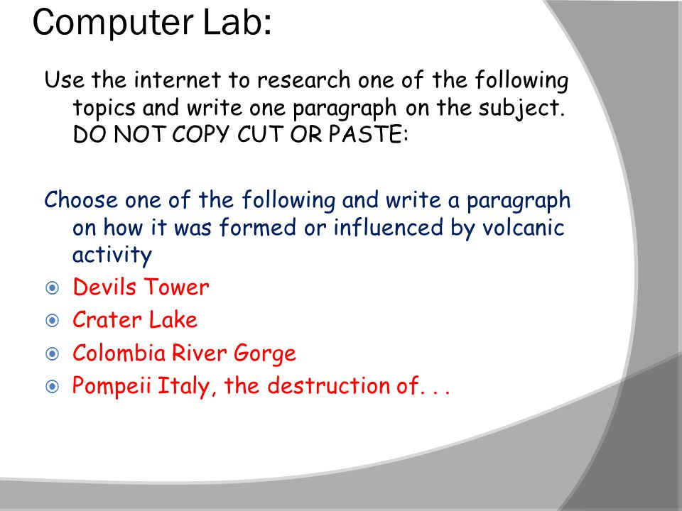 Computer Lab: Use the internet to research one of the following topics and write one paragraph on the subject. DO NOT COPY CUT OR PASTE:
