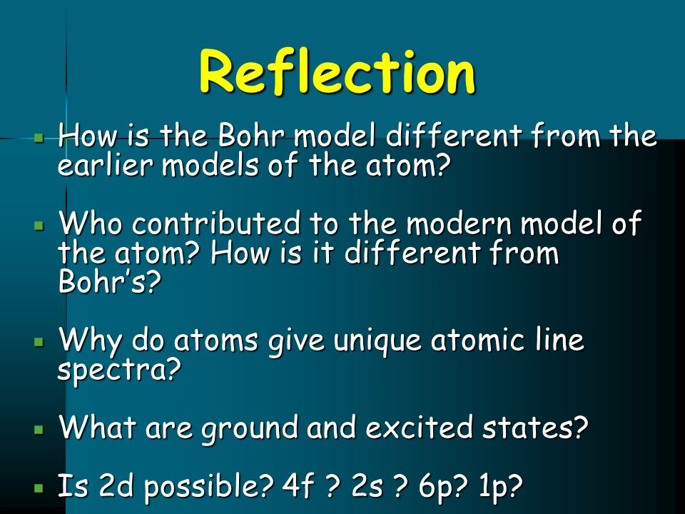Reflection How is the Bohr model different from the earlier models of the atom