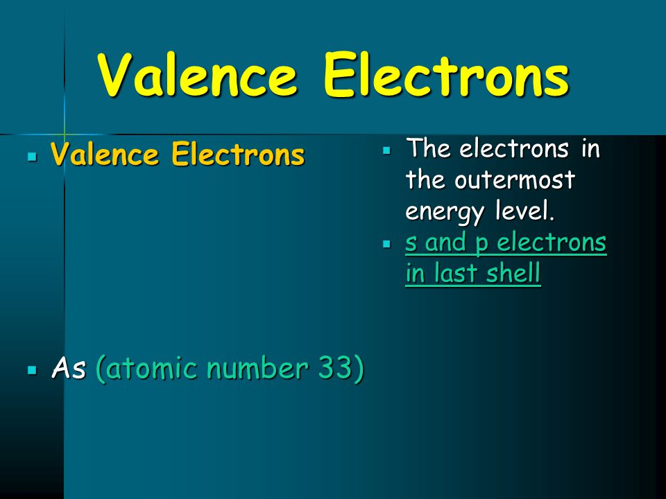 Valence Electrons Valence Electrons As (atomic number 33)