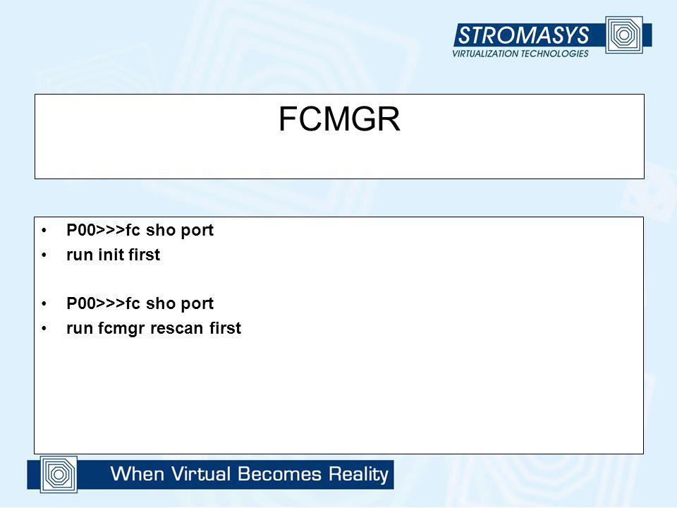 FCMGR P00>>>fc sho port run init first run fcmgr rescan first