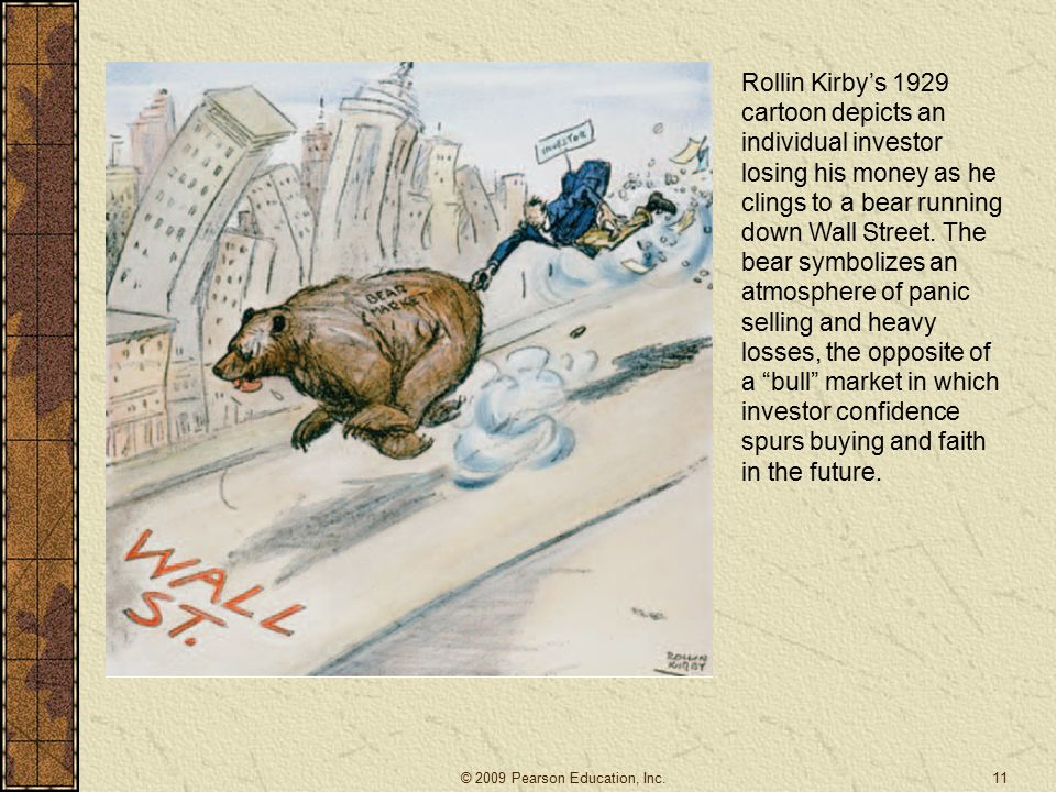 Rollin Kirby's 1929 cartoon depicts an individual investor losing his money as he clings to a bear running down Wall Street. The bear symbolizes an atmosphere of panic selling and heavy losses, the opposite of a bull market in which investor confidence spurs buying and faith in the future.