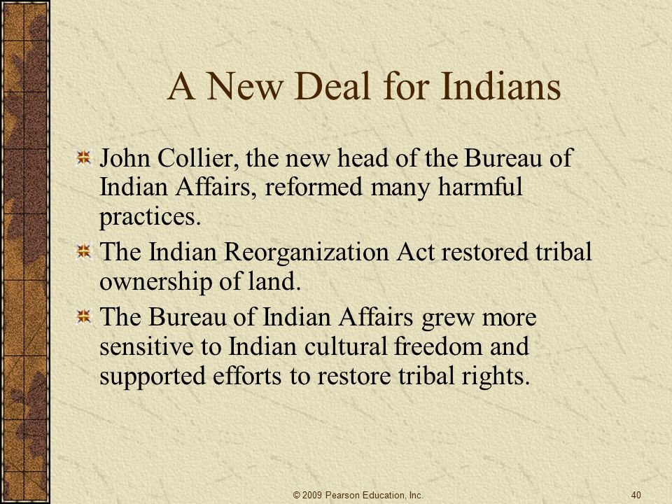 A New Deal for Indians John Collier, the new head of the Bureau of Indian Affairs, reformed many harmful practices.