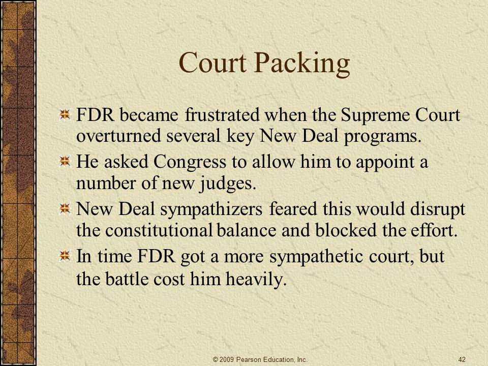 Court Packing FDR became frustrated when the Supreme Court overturned several key New Deal programs.