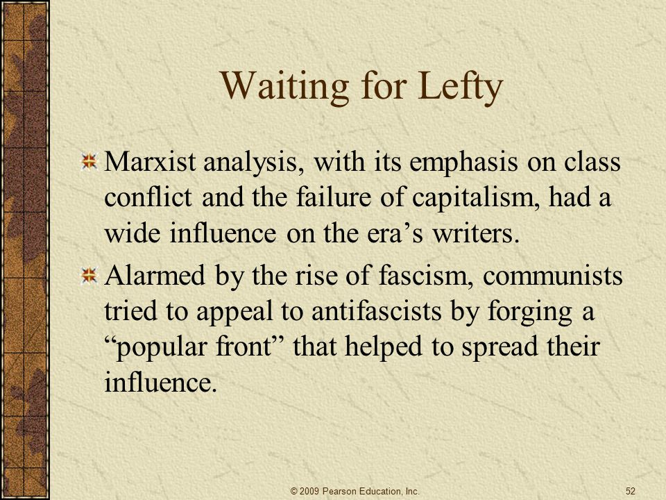 Waiting for Lefty Marxist analysis, with its emphasis on class conflict and the failure of capitalism, had a wide influence on the era's writers.