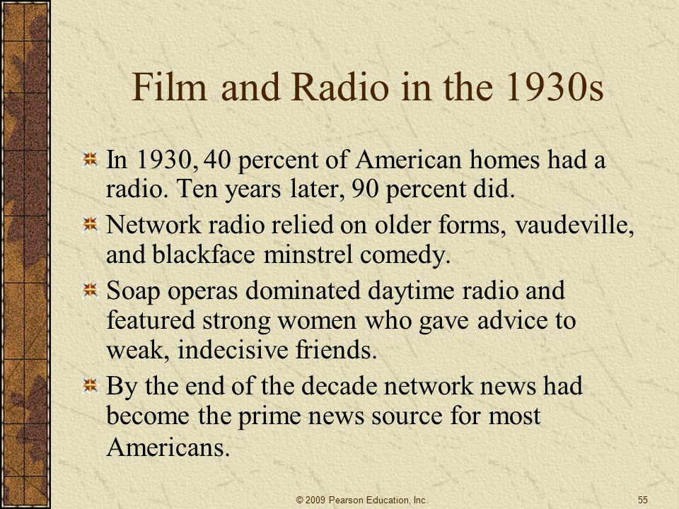 Film and Radio in the 1930s In 1930, 40 percent of American homes had a radio. Ten years later, 90 percent did.