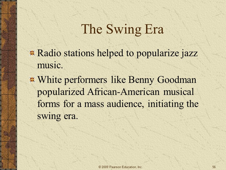 The Swing Era Radio stations helped to popularize jazz music.