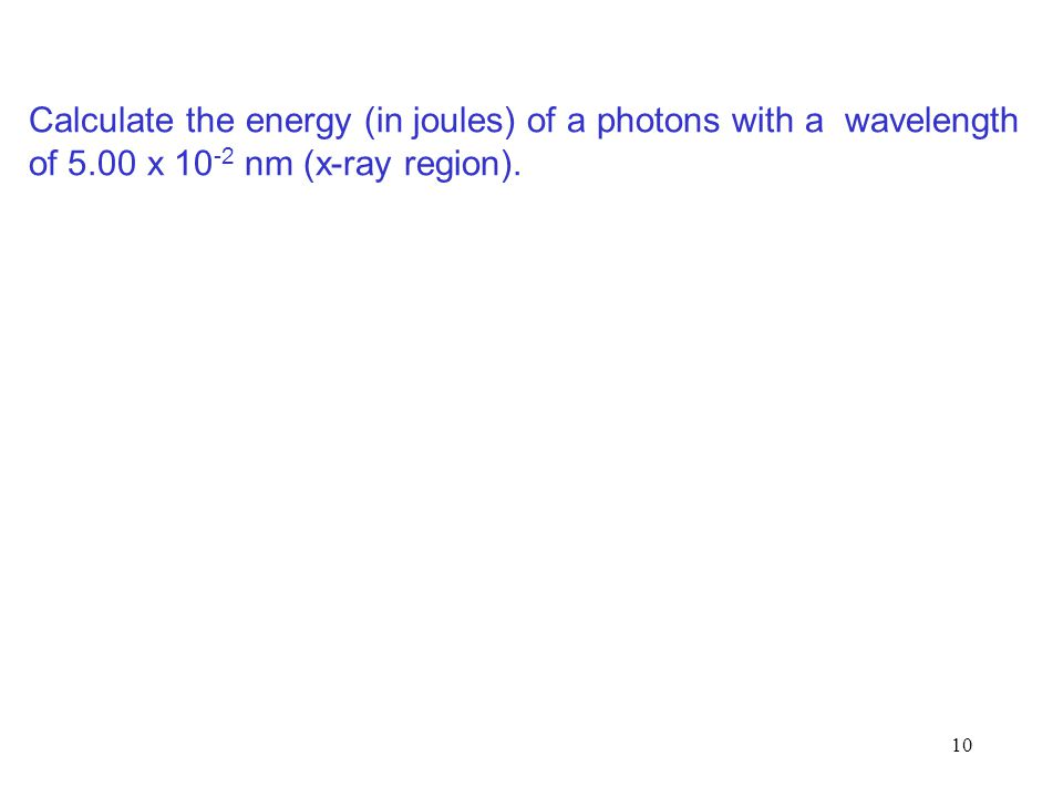 Calculate the energy (in joules) of a photons with a wavelength of 5