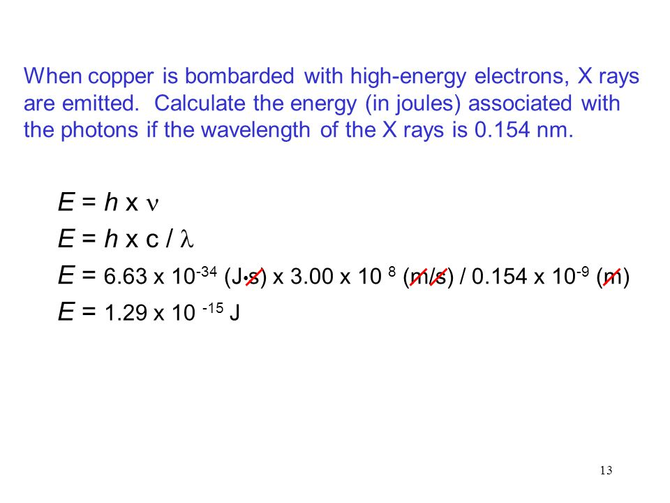 E = 6.63 x 10-34 (J•s) x 3.00 x 10 8 (m/s) / 0.154 x 10-9 (m)