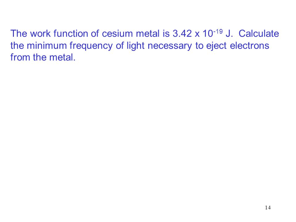 The work function of cesium metal is 3. 42 x 10-19 J