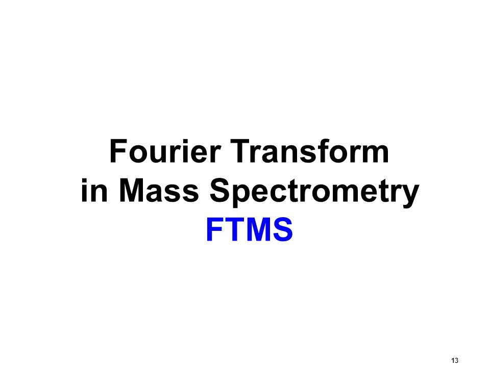 Fourier Transform in Mass Spectrometry FTMS