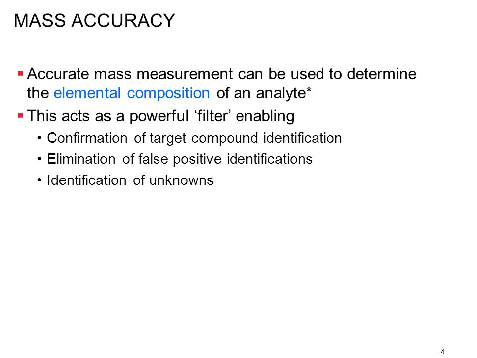 MASS ACCURACY Accurate mass measurement can be used to determine the elemental composition of an analyte*