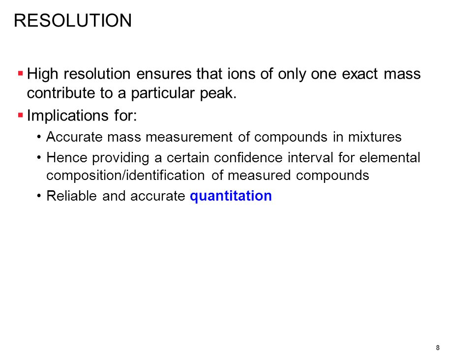 RESOLUTION High resolution ensures that ions of only one exact mass contribute to a particular peak.