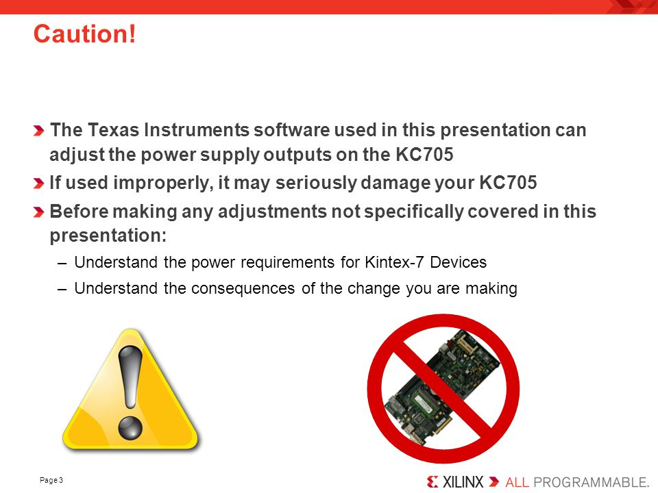 Caution! The Texas Instruments software used in this presentation can adjust the power supply outputs on the KC705.