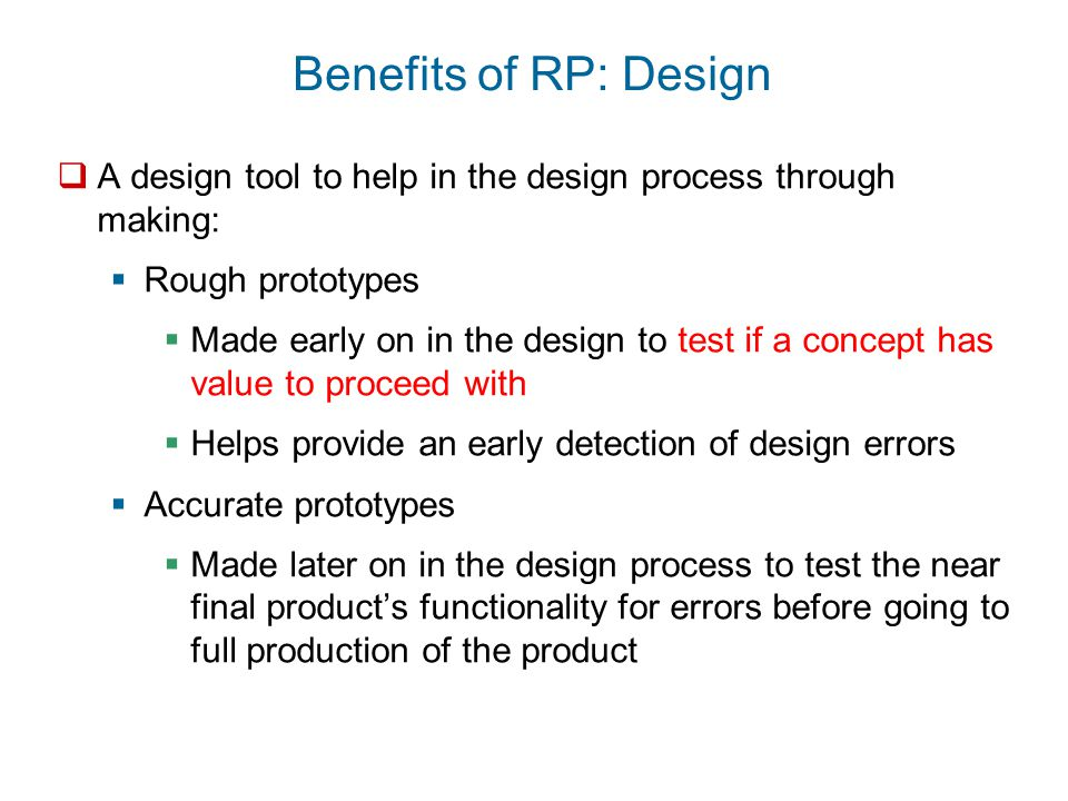 Benefits of RP: Design A design tool to help in the design process through making: Rough prototypes.