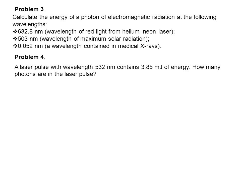 Problem 3. Calculate the energy of a photon of electromagnetic radiation at the following wavelengths: