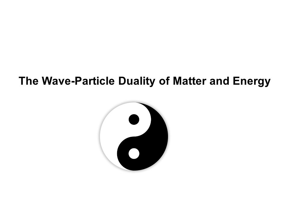 The Wave-Particle Duality of Matter and Energy