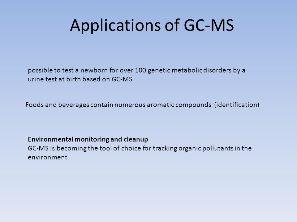 Applications of GC-MS possible to test a newborn for over 100 genetic metabolic disorders by a urine test at birth based on GC-MS.