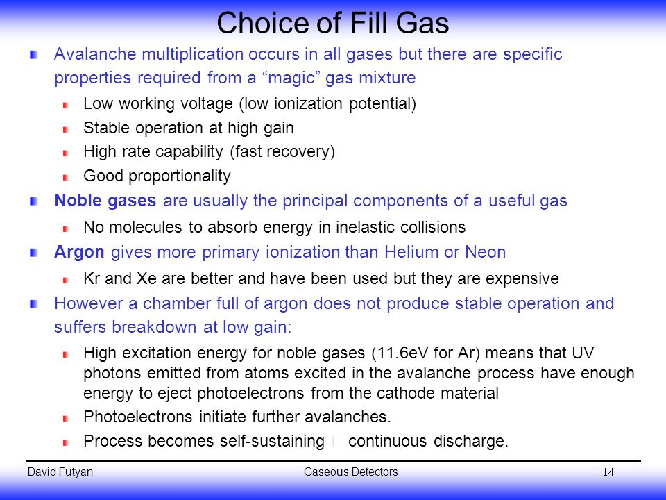 Choice of Fill Gas Avalanche multiplication occurs in all gases but there are specific properties required from a magic gas mixture.