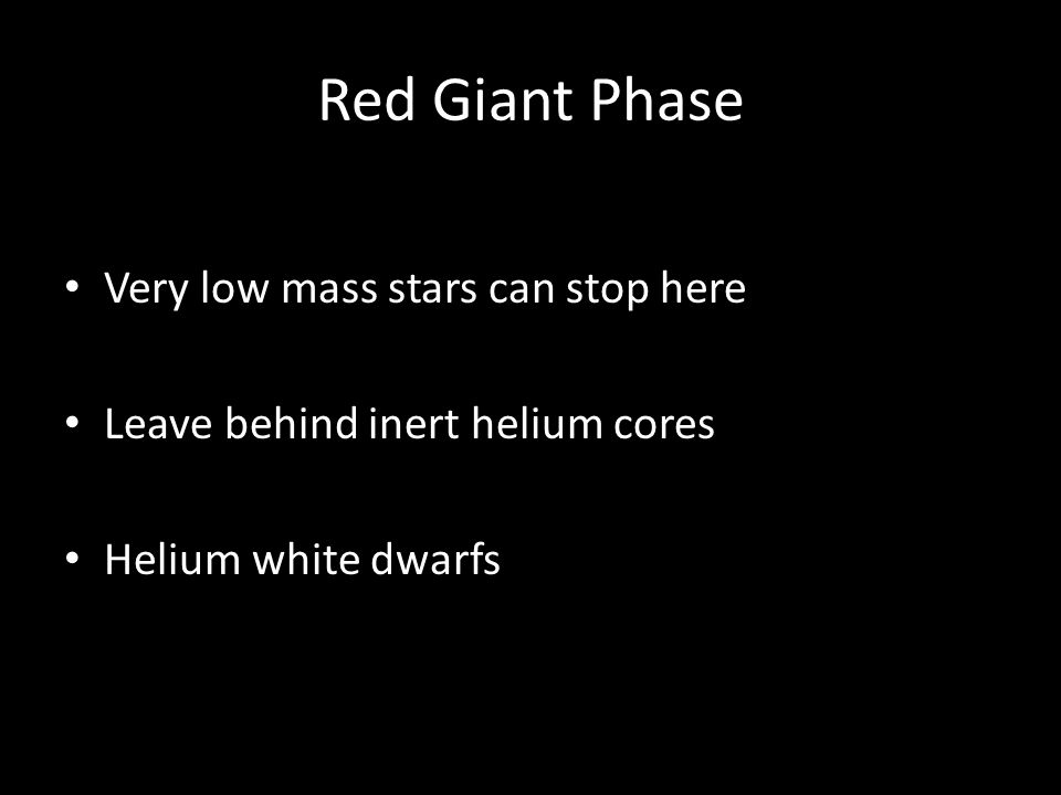 Red Giant Phase Very low mass stars can stop here
