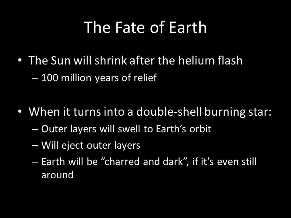 The Fate of Earth The Sun will shrink after the helium flash