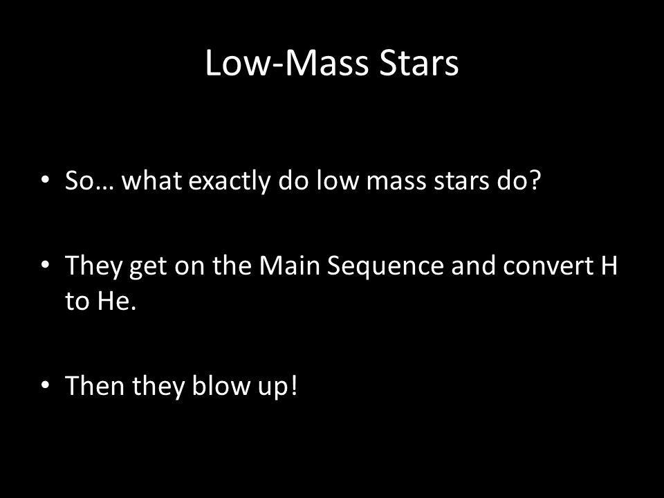 Low-Mass Stars So… what exactly do low mass stars do