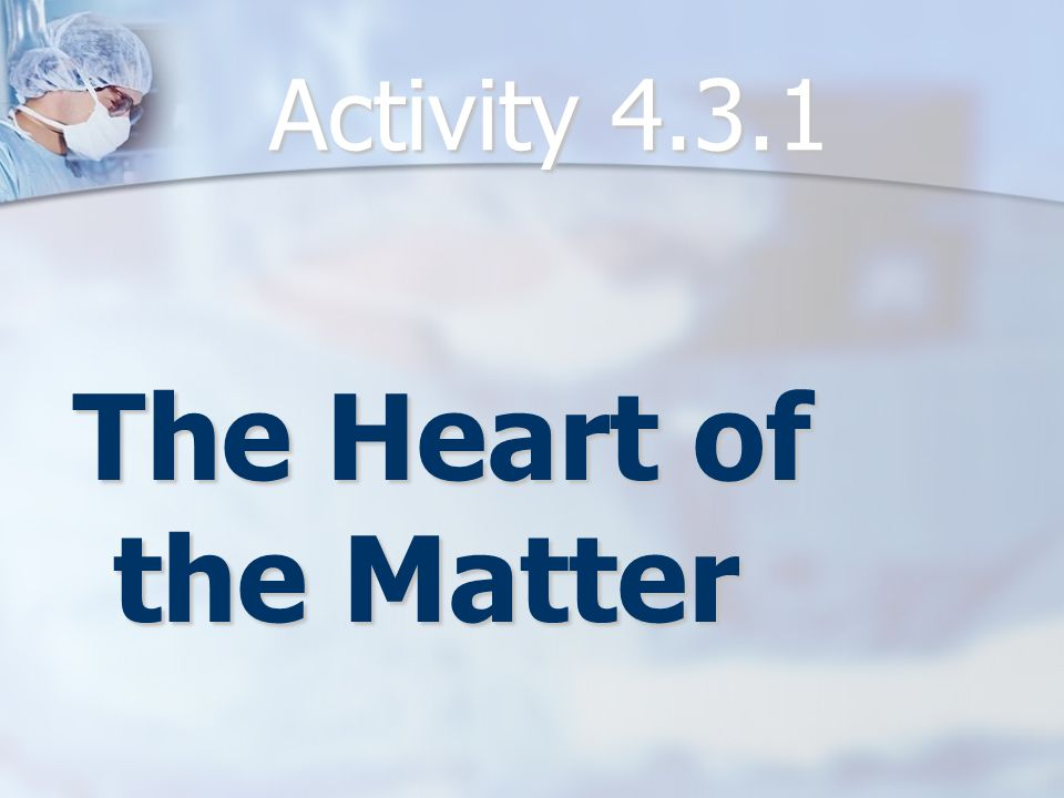 Activity 4.3.1 The Heart of the Matter