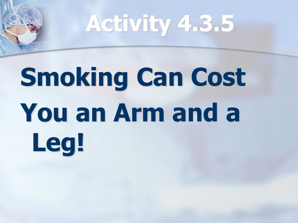 Smoking Can Cost You an Arm and a Leg!