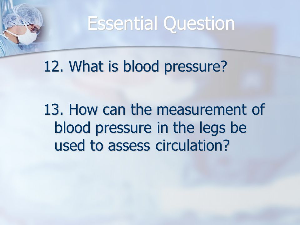 Essential Question 12. What is blood pressure
