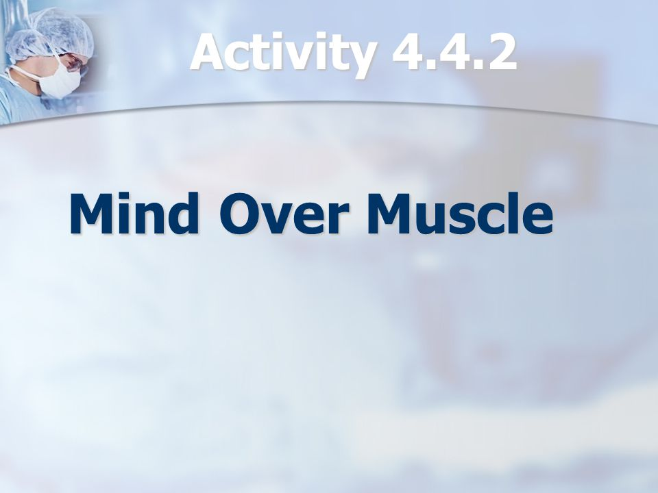 Activity 4.4.2 Mind Over Muscle