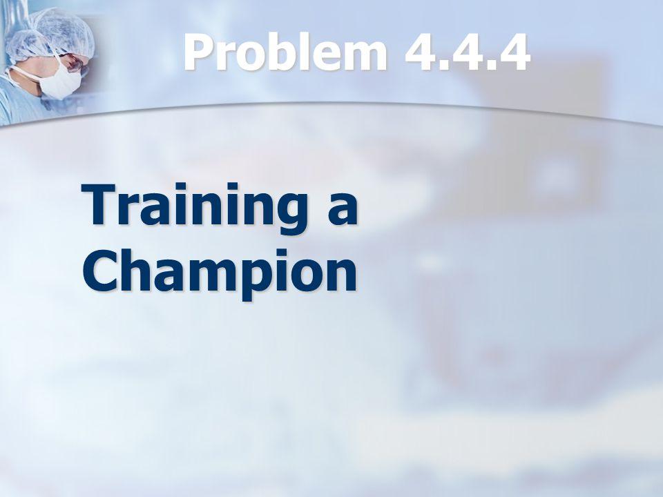 Problem 4.4.4 Training a Champion