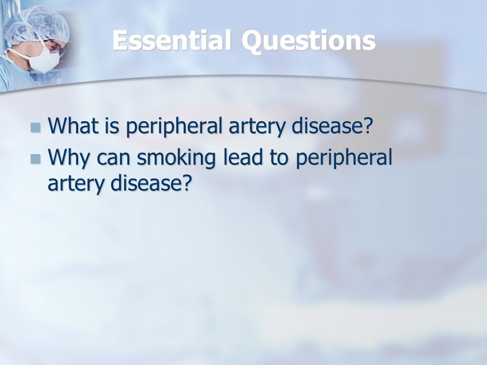 Essential Questions What is peripheral artery disease