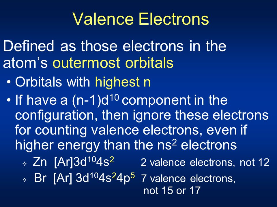 Valence Electrons Defined as those electrons in the atom's outermost orbitals. Orbitals with highest n.