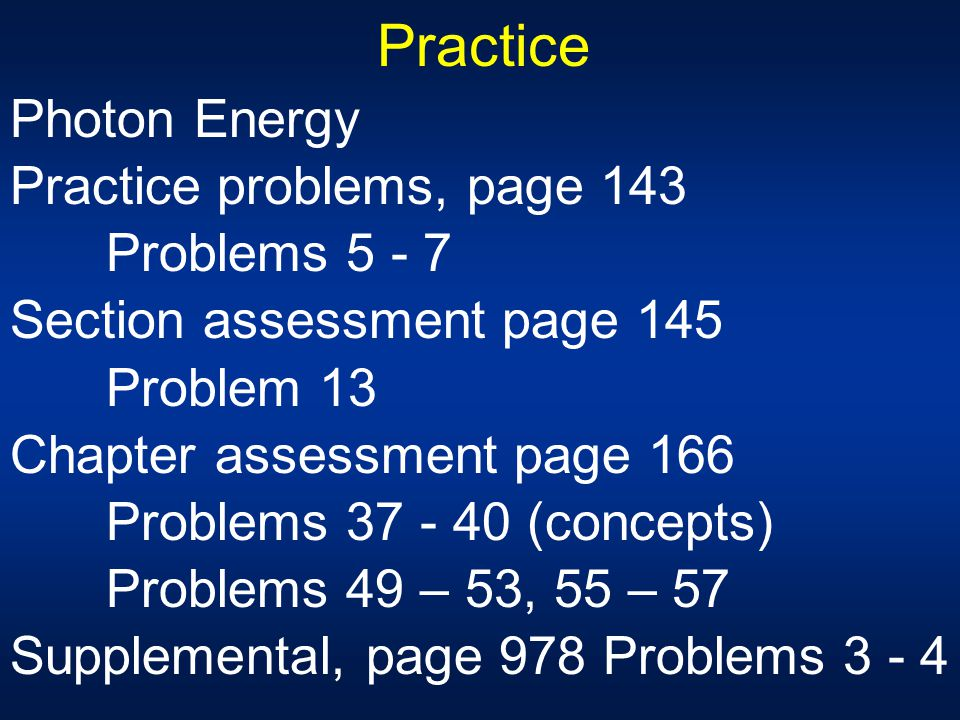 Practice Photon Energy Practice problems, page 143 Problems 5 - 7