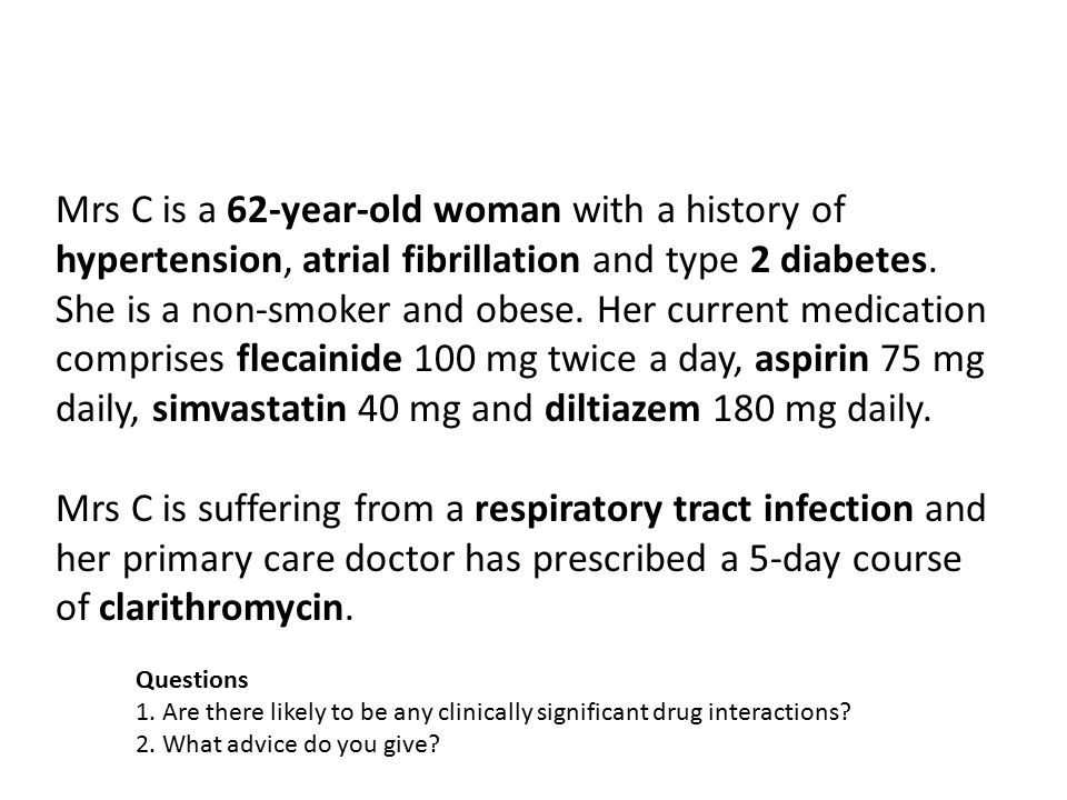 Mrs C is a 62-year-old woman with a history of hypertension, atrial fibrillation and type 2 diabetes. She is a non-smoker and obese. Her current medication comprises flecainide 100 mg twice a day, aspirin 75 mg daily, simvastatin 40 mg and diltiazem 180 mg daily.