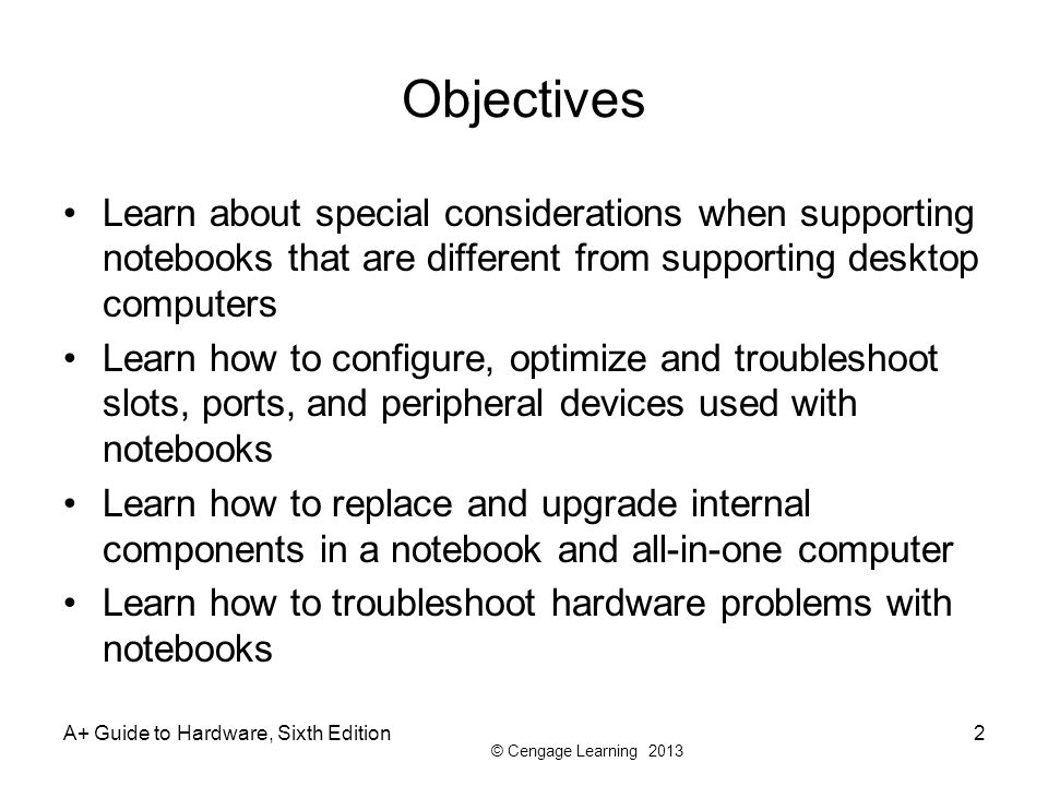 Objectives Learn about special considerations when supporting notebooks that are different from supporting desktop computers.