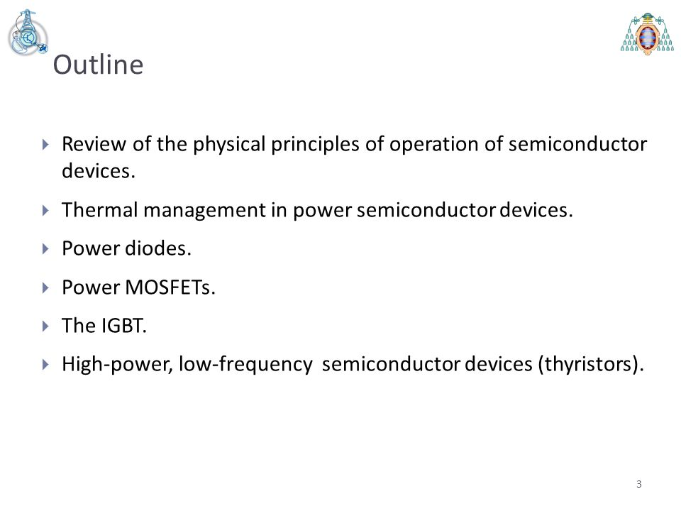 Outline Review of the physical principles of operation of semiconductor devices. Thermal management in power semiconductor devices.