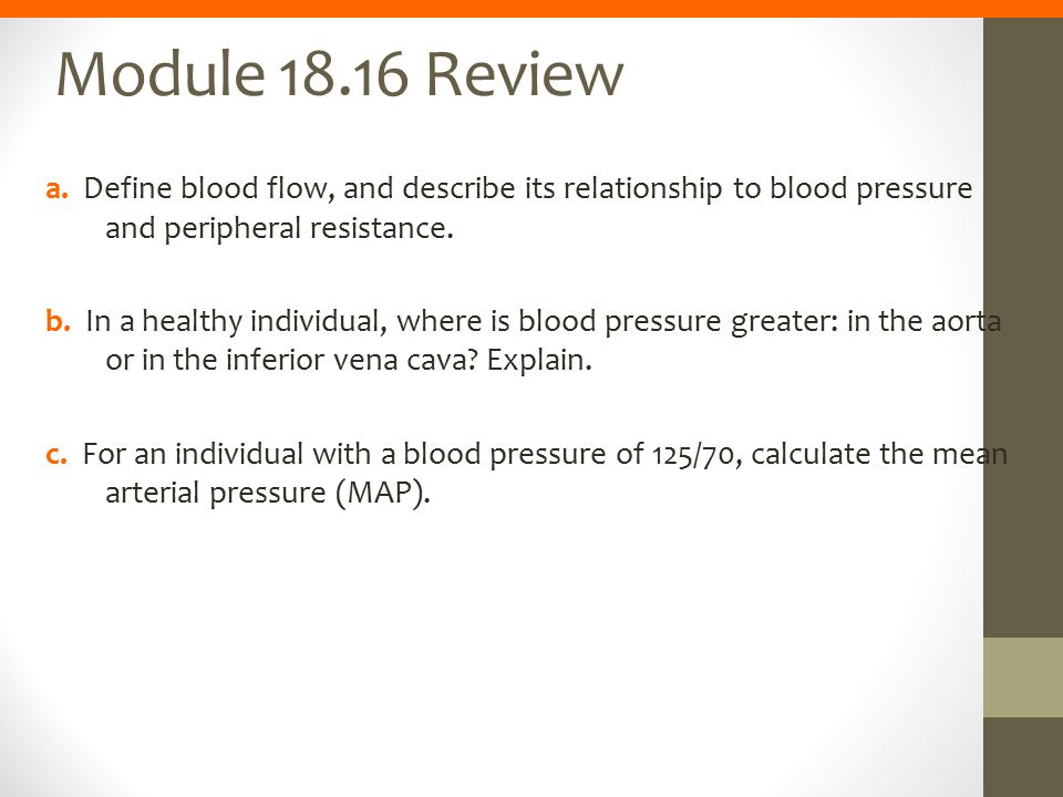 Module 18.16 Review a. Define blood flow, and describe its relationship to blood pressure and peripheral resistance.