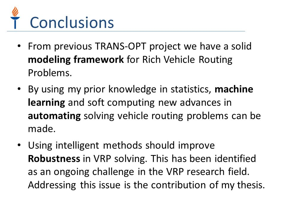 Conclusions From previous TRANS-OPT project we have a solid modeling framework for Rich Vehicle Routing Problems.