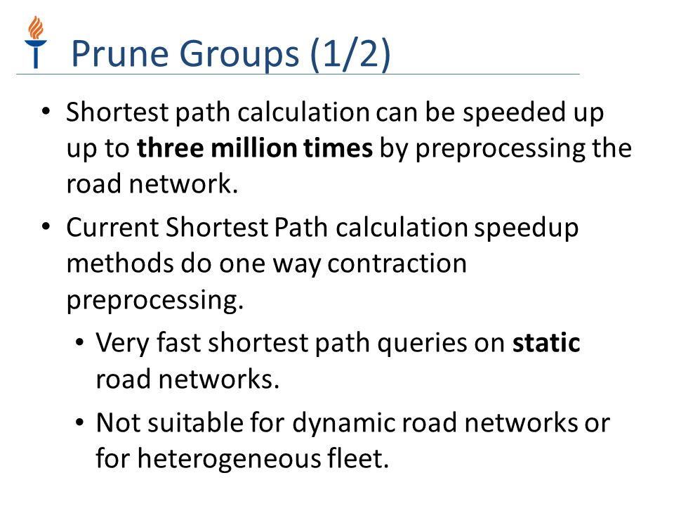 Prune Groups (1/2) Shortest path calculation can be speeded up up to three million times by preprocessing the road network.
