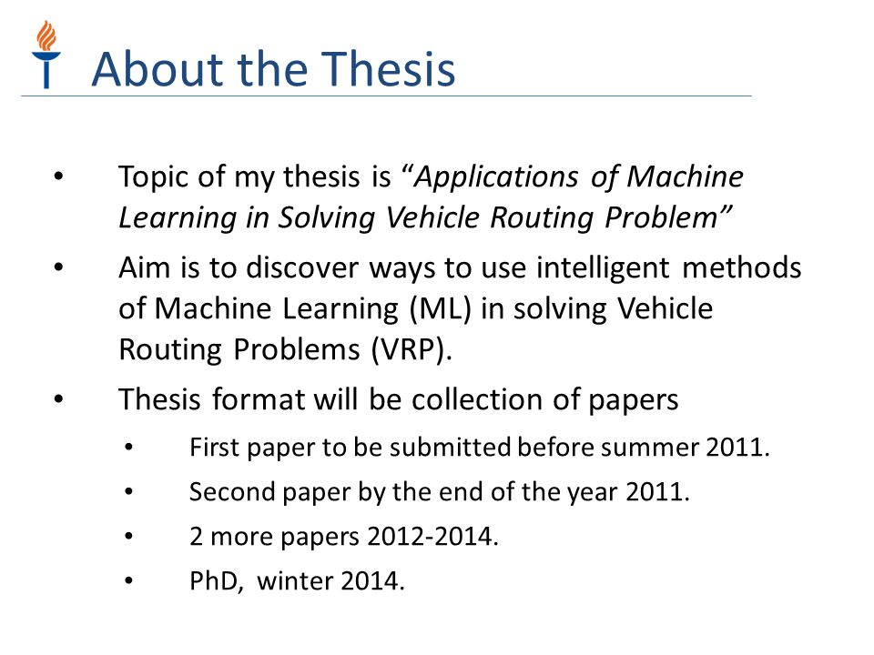 About the Thesis Topic of my thesis is Applications of Machine Learning in Solving Vehicle Routing Problem