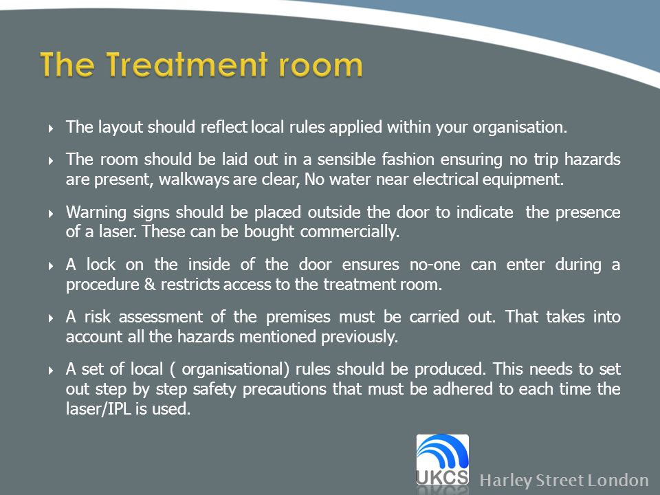 The Treatment room The layout should reflect local rules applied within your organisation.