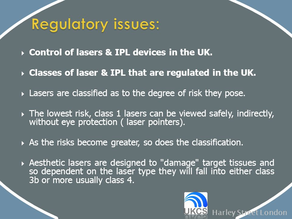 Regulatory issues: Control of lasers & IPL devices in the UK.